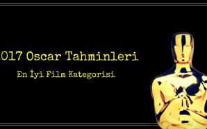 Oscar 2017 Tahminleri: En İyi Film