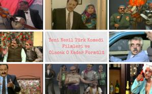 Yeni Nesil Türk Komedi Filmleri ve Olacak O Kadar Formülü