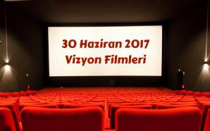 30 Haziran 2017 Vizyon Filmleri: Güçlü Bir Hafta