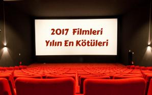 2017 Değerlendirmesi: Yılın En Kötü Filmleri
