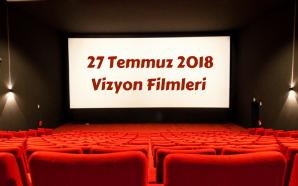27 Temmuz 2018 Vizyon Filmleri ve Haftanın Ödülleri