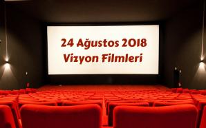 24 Ağustos 2018 Vizyon Filmleri ve Haftanın Ödülleri